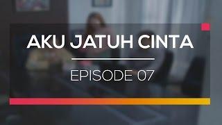 Aku Jatuh Cinta - Episode  07