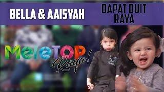 MeleTOP Raya 2016: Duit Raya Untuk Aaisyah & Bella