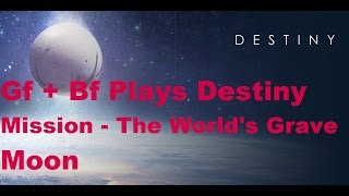 Gf + Bf Plays Destiny The World's Grave Mission
