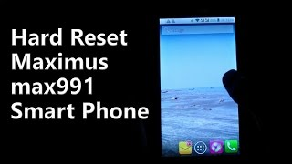 How to Hard Reset Maximus max991 smart phone without computer