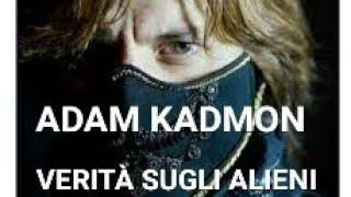 1 Adam Kadmon -  l'Unica Verità sugli Alieni