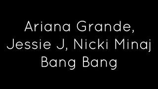 Jessie J, Ariana Grande, Nicki Minaj - Bang Bang Lyrics
