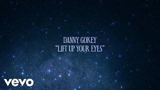 Danny Gokey - Lift up Your Eyes (Lyric Video)
