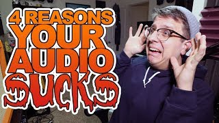 4 Reasons Your Audio Sucks (Common Audio Mistakes On YouTube)