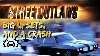 Street Outlaws Big Upsets, and a Crash