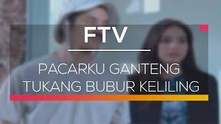 FTV SCTV - Pacarku Ganteng Tukang Bubur Keliling