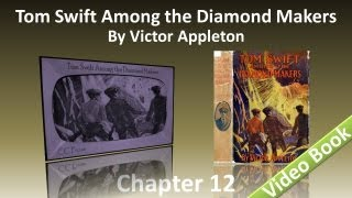 Chapter 12 - Tom Swift Among the Diamond Makers by Victor Appleton