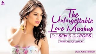 The Unforgettable Love Mashup - 2017 - Dj SFM & Dj Pops | Full Audio