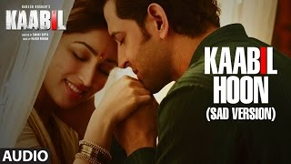 Kaabil Hoon - Sad Version Song (Audio) |  Kaabil | Hrithik Roshan, Yami Gautam | Jubin Nautiyal
