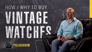 A Guide for Buying Vintage Watches | The Classroom: EP05, S01