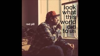 Red Pill - Look What This World Did To Us