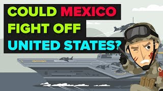 Would Mexico Be Able To Fight Off USA?