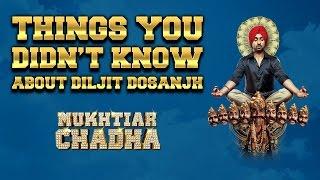 Things you didn't know   Diljit Dosanjh    Mukhtiar Chadha
