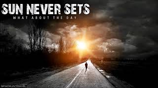 Sun Never Sets - What About The Day