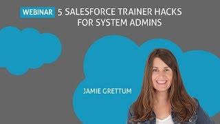 5 Salesforce Trainer Hacks for System Admins