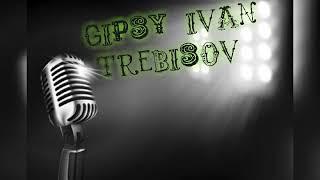 Gipsy Ivan Trebisov - Tosara devla me usav
