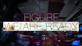 Figure - We Are Ready (Free Download!)