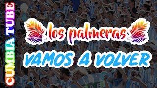 Los Palmeras - Vamos A Volver | Canción para la Selección Argentina Mundial Rusia 2018 | Cumbia Tube