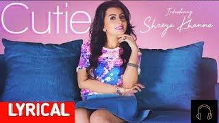 Shreya Khanna: Cutie Song - Lyrics - Latest Punjabi Song 2018