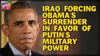 IRAQ FORCING OBAMA'S SURRENDER IN FAVOR OF PUTIN'S MILITARY POWER