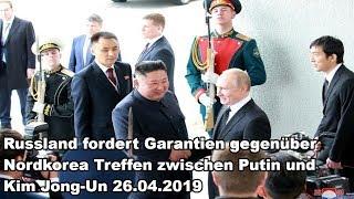Russland fordert Garantien gegenüber Nordkorea Treffen zwischen Putin und Kim Jong-Un 26.04.2019