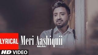 Meri Aashiquii: Balraj (Full Lyrical Song) G. Guri   Singh Jeet   Latest Punjabi Songs 2018