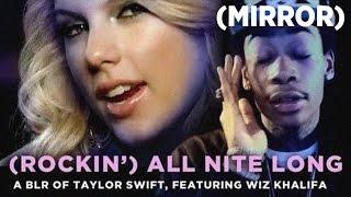 """(Rockin') All Nite Long"" — A Bad Lip Reading of Taylor Swift, featuring Wiz Khalifa (Mirror)"