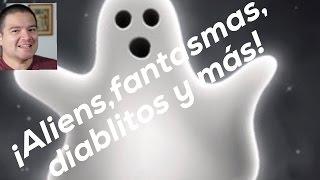 Aliens, Entidades, Monstritos, Fantasmas y todo lo demás.