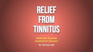 Relief From Tinnitus - Waterfall Sounds Subliminal Session - By Thomas Hall