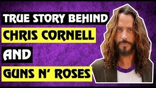 Guns N' Roses: The True Story Behind Chris Cornell (Soundgarden) & His History With Guns N' Roses