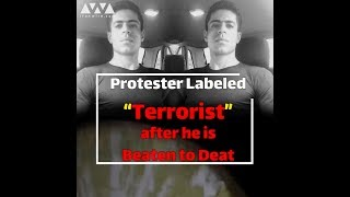 "Protester Labeled ""Terrorist"" after He is Beaten to Death"