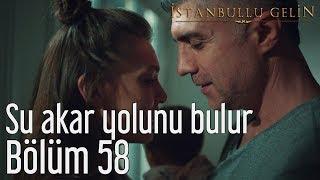 İstanbullu Gelin 58. Bölüm - Su Akar Yolunu Bulur