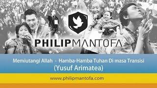 Kotbah Philip Mantofa : Memiutangi Allah - Hamba-Hamba Tuhan Di Masa Transisi (Yusuf Arimatea)