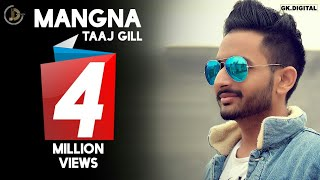 MANGNA ( Full Song ) | TAAJ GILL |  Preet Judge | Latest Punjabi Song 2017 | JUKE DOCK |