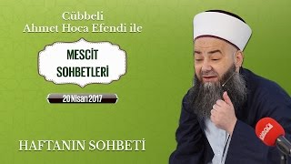 Cübbeli Ahmet Hoca Efendi İle Bu Haftanın Sohbeti 20 Nisan 2017