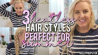 3 CUTE & EASY HEATLESS HAIRSTYLES- PERFECT FOR SUMMER!! ||Kellyprepster