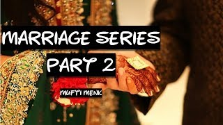 Marriage Series | Part 2 | Mufti Menk