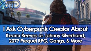 I Ask Cyberpunk Creator About Keanu Reeves As Johnny Silverhand, 2077 Prequel RPG, Gangs, & More