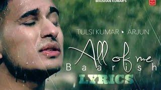 ▶'All Of Me (Baarish)' LYRICAL VIDEO| Arjun Ft. Tulsi Kumar ᴴᴰ
