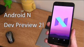 Android N Dev Preview 2: Everything New!