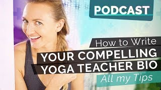 Ep 34 - How to Write Your Compelling Yoga Teacher Bio - All My Tips | Yoga Hacks Podcast