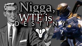 Nigga WTF is Destiny