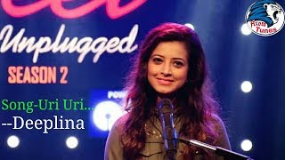 Uri Uri by Deeplina Deka||Geet Unplugged season 2 2017||Assamese cover song||protidin times
