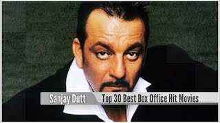 Top 30 Best Sanjay Dutt Box Office Hit Movies List