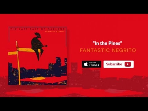 Xxx Mp4 Fantastic Negrito In The Pines Oakland Official Audio 3gp Sex