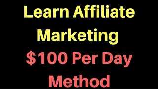 Learn Affiliate Marketing For Free - $100 Per Day Method