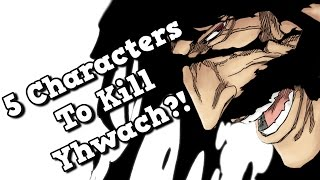 Top 5 Bleach Characters That Could Defeat Yhwach?!!