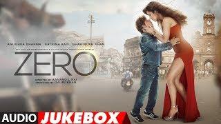 Full Album: ZERO  | Audio Jukebox | Shah Rukh Khan, Katrina Kaif, Anushka Sharma