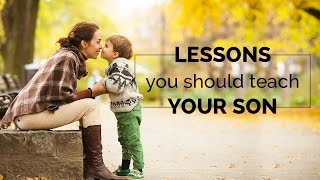 Lessons you should teach your son