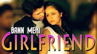 Bann Meri Girlfriend | Full Song | Girlfriend | Nitz Kakkar , Garima Anand